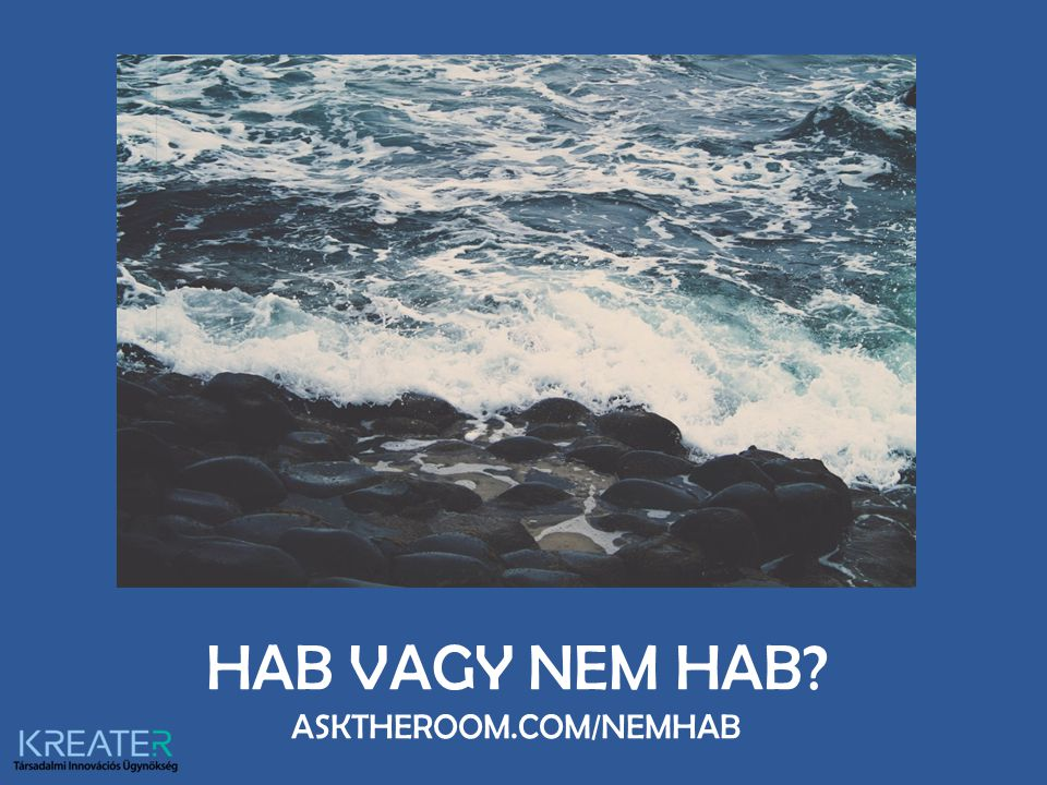 HAB VAGY NEM HAB ASKTHEROOM.COM/NEMHAB