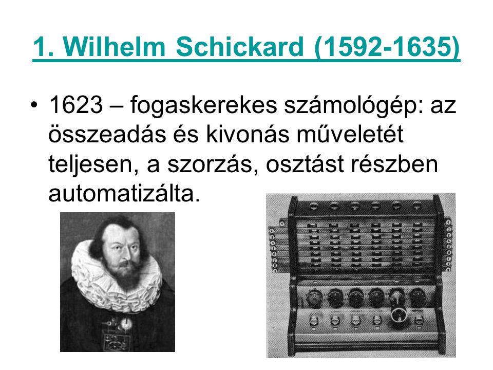 1. Wilhelm Schickard (1592-1635) 1623 – fogaskerekes számológép: az összeadás és kivonás műveletét teljesen, a szorzás, osztást részben automatizálta.