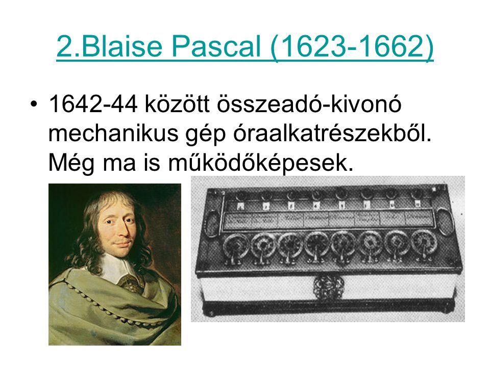 2.Blaise Pascal (1623-1662) 1642-44 között összeadó-kivonó mechanikus gép óraalkatrészekből. Még ma is működőképesek.