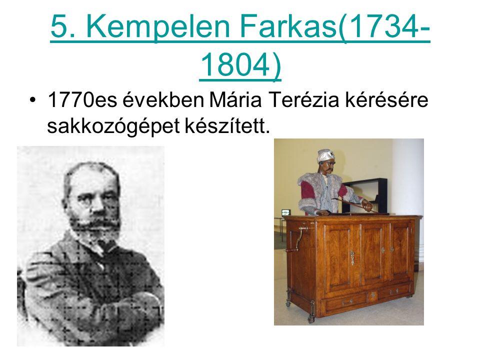 5. Kempelen Farkas(1734- 1804) 1770es években Mária Terézia kérésére sakkozógépet készített.