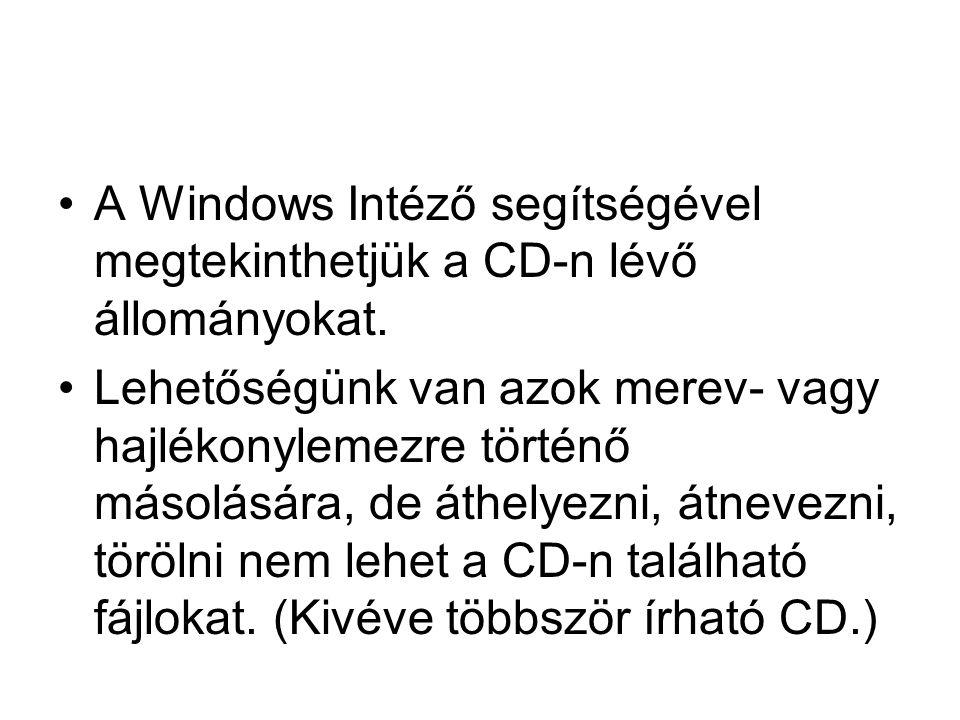 A Windows Intéző segítségével megtekinthetjük a CD-n lévő állományokat. Lehetőségünk van azok merev- vagy hajlékonylemezre történő másolására, de áthe