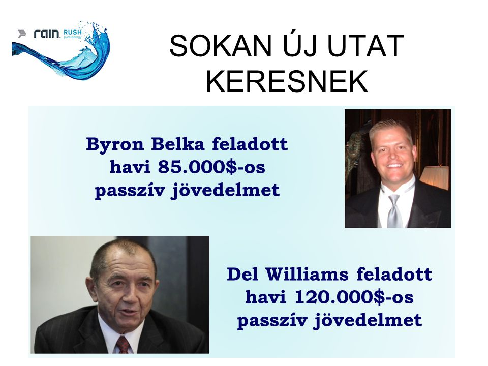 SOKAN ÚJ UTAT KERESNEK Byron Belka feladott havi 85.000$-os passzív jövedelmet Del Williams feladott havi 120.000$-os passzív jövedelmet