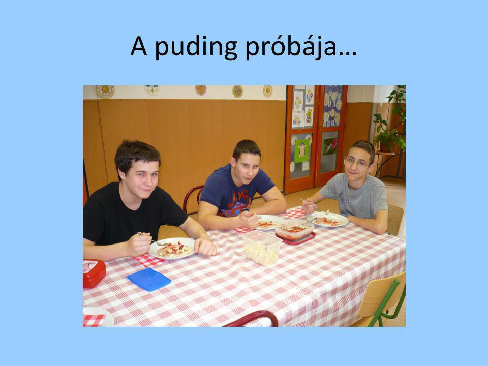 A puding próbája…
