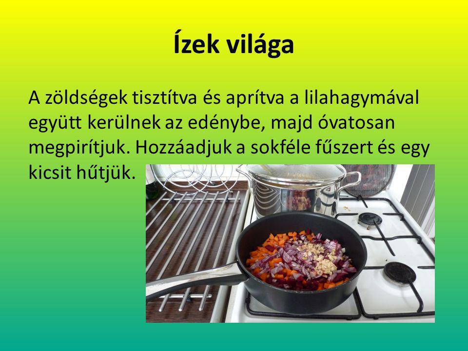 Ízek világa A zöldségek tisztítva és aprítva a lilahagymával együtt kerülnek az edénybe, majd óvatosan megpirítjuk.