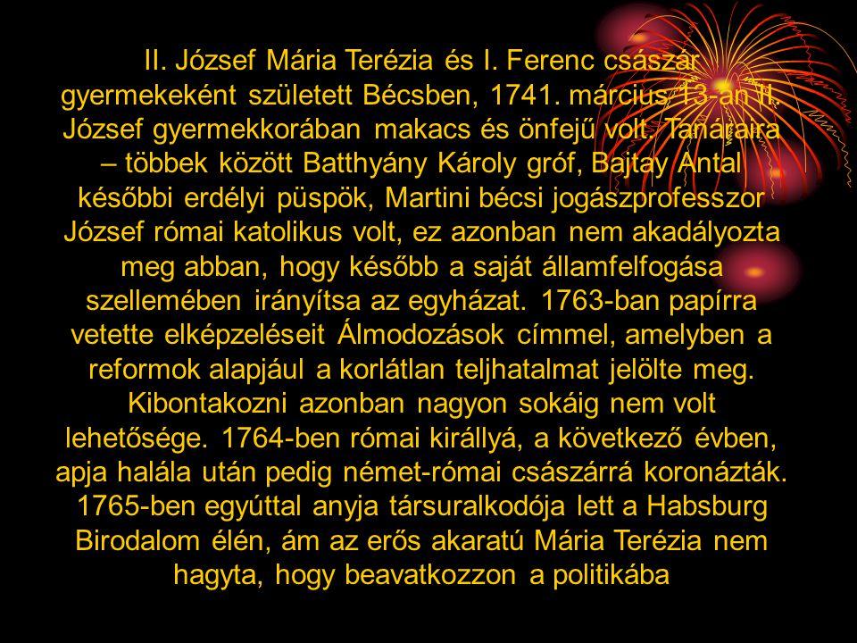 II. József Mária Terézia és I. Ferenc császár gyermekeként született Bécsben, 1741. március 13-án II. József gyermekkorában makacs és önfejű volt. Tan