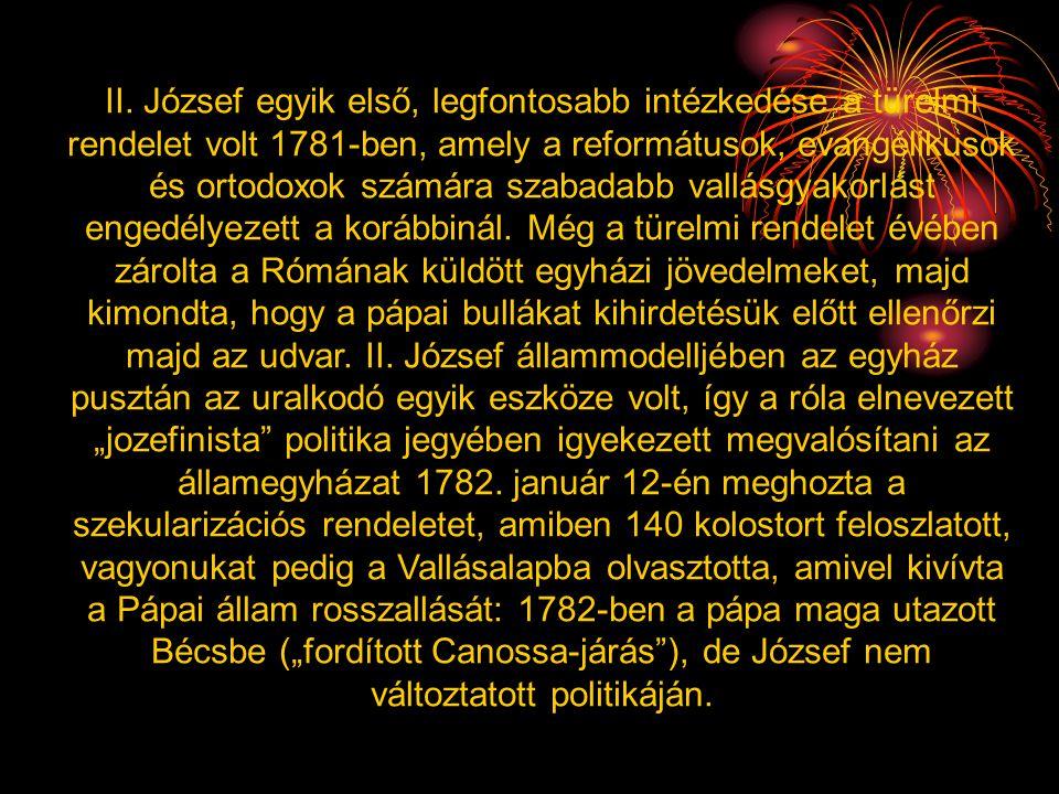 II. József egyik első, legfontosabb intézkedése a türelmi rendelet volt 1781-ben, amely a reformátusok, evangélikusok és ortodoxok számára szabadabb v