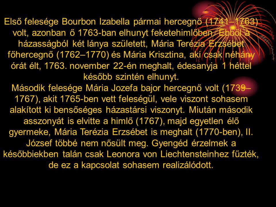 Első felesége Bourbon Izabella pármai hercegnő (1741–1763) volt, azonban ő 1763-ban elhunyt feketehimlőben. Ebből a házasságból két lánya született, M
