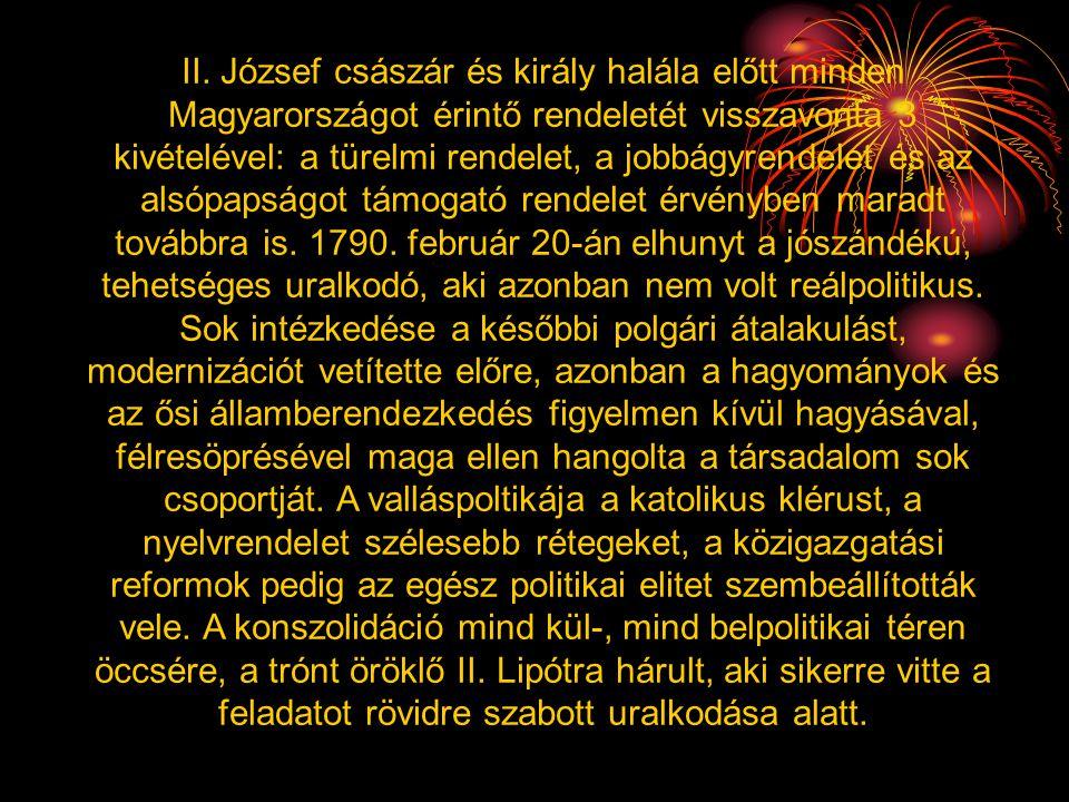 II. József császár és király halála előtt minden Magyarországot érintő rendeletét visszavonta 3 kivételével: a türelmi rendelet, a jobbágyrendelet és