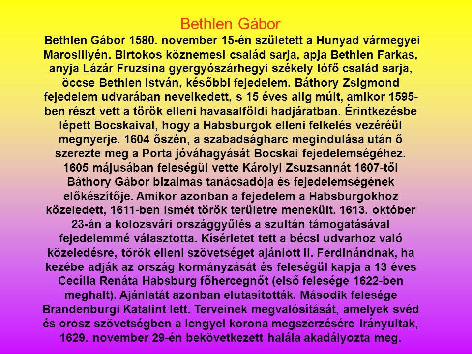 Bethlen Gábor Bethlen Gábor 1580. november 15-én született a Hunyad vármegyei Marosillyén. Birtokos köznemesi család sarja, apja Bethlen Farkas, anyja