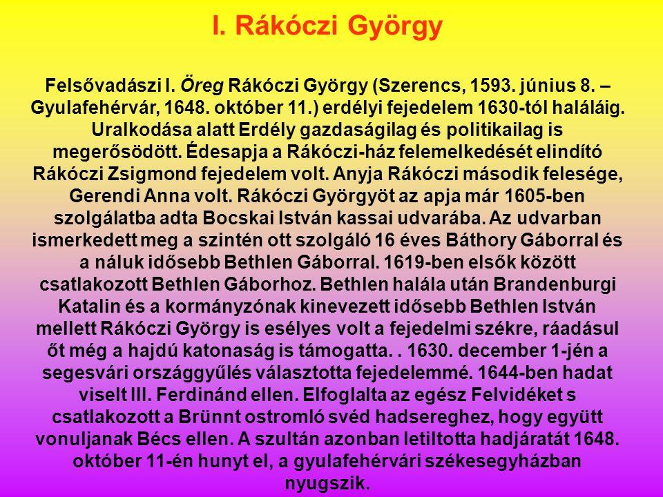 I. Rákóczi György Felsővadászi I. Öreg Rákóczi György (Szerencs, 1593. június 8. – Gyulafehérvár, 1648. október 11.) erdélyi fejedelem 1630-tól halálá