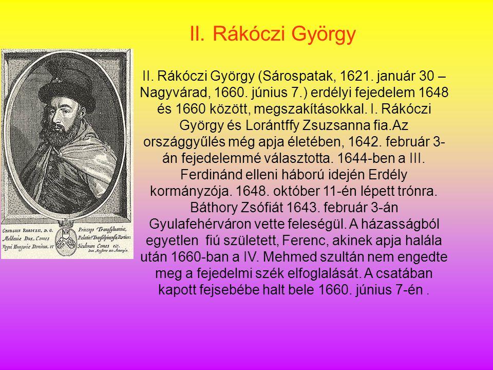 II. Rákóczi György (Sárospatak, 1621. január 30 – Nagyvárad, 1660. június 7.) erdélyi fejedelem 1648 és 1660 között, megszakításokkal. I. Rákóczi Györ