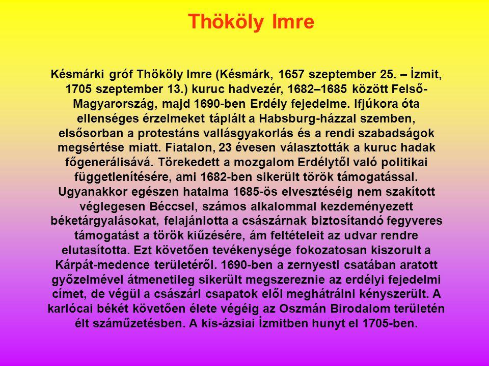 Késmárki gróf Thököly Imre (Késmárk, 1657 szeptember 25. – İzmit, 1705 szeptember 13.) kuruc hadvezér, 1682–1685 között Felső- Magyarország, majd 1690