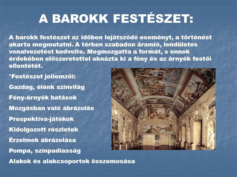 A BAROKK FESTÉSZET: A barokk festészet az időben lejátszódó eseményt, a történést akarta megmutatni.