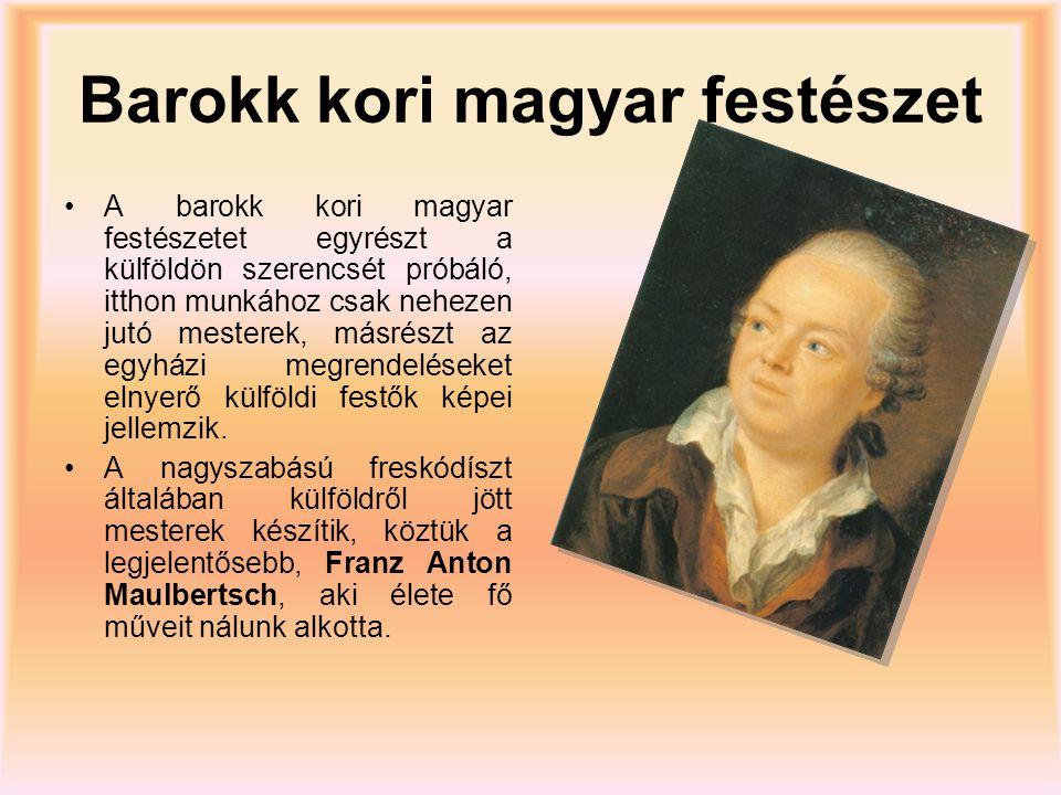 Barokk kori magyar festészet A barokk kori magyar festészetet egyrészt a külföldön szerencsét próbáló, itthon munkához csak nehezen jutó mesterek, más