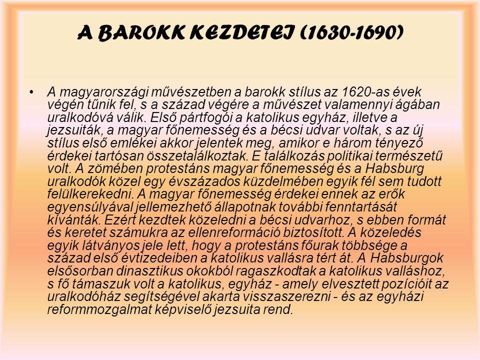 A BAROKK KEZDETEI (1630-1690) A magyarországi művészetben a barokk stílus az 1620-as évek végén tűnik fel, s a század végére a művészet valamennyi ágá