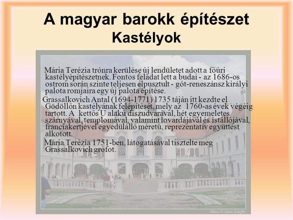 A magyar barokk építészet Kastélyok Mária Terézia trónra kerülése új lendületet adott a főúri kastélyépítészetnek. Fontos feladat lett a budai - az 16