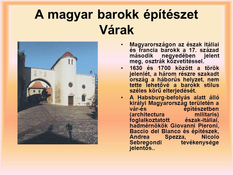 A magyar barokk építészet Várak Magyarországon az észak itáliai és francia barokk a 17. század második negyedében jelent meg, osztrák közvetítéssel. 1