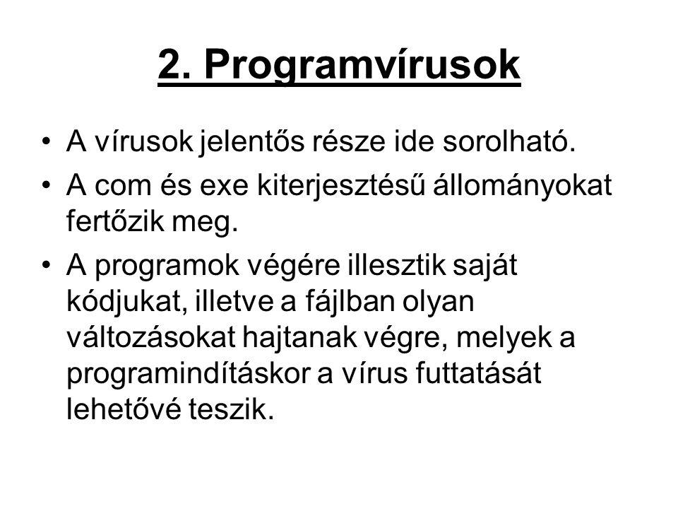 2. Programvírusok A vírusok jelentős része ide sorolható. A com és exe kiterjesztésű állományokat fertőzik meg. A programok végére illesztik saját kód