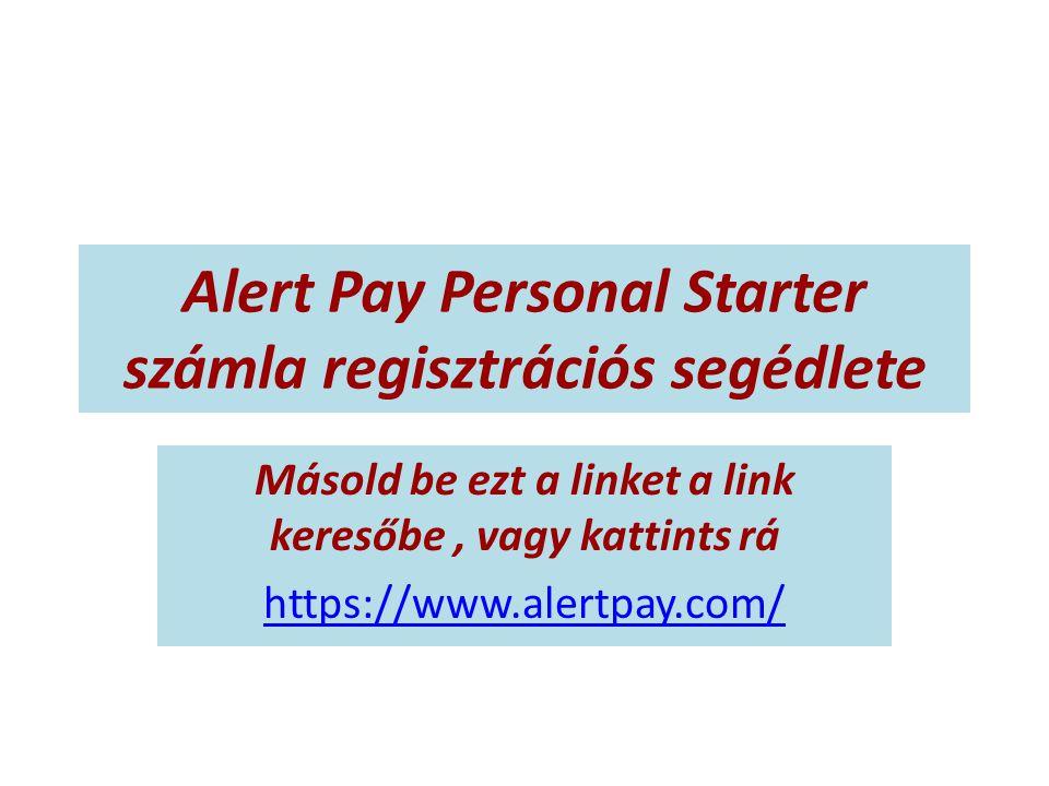 Alert Pay Personal Starter számla regisztrációs segédlete Másold be ezt a linket a link keresőbe, vagy kattints rá https://www.alertpay.com/