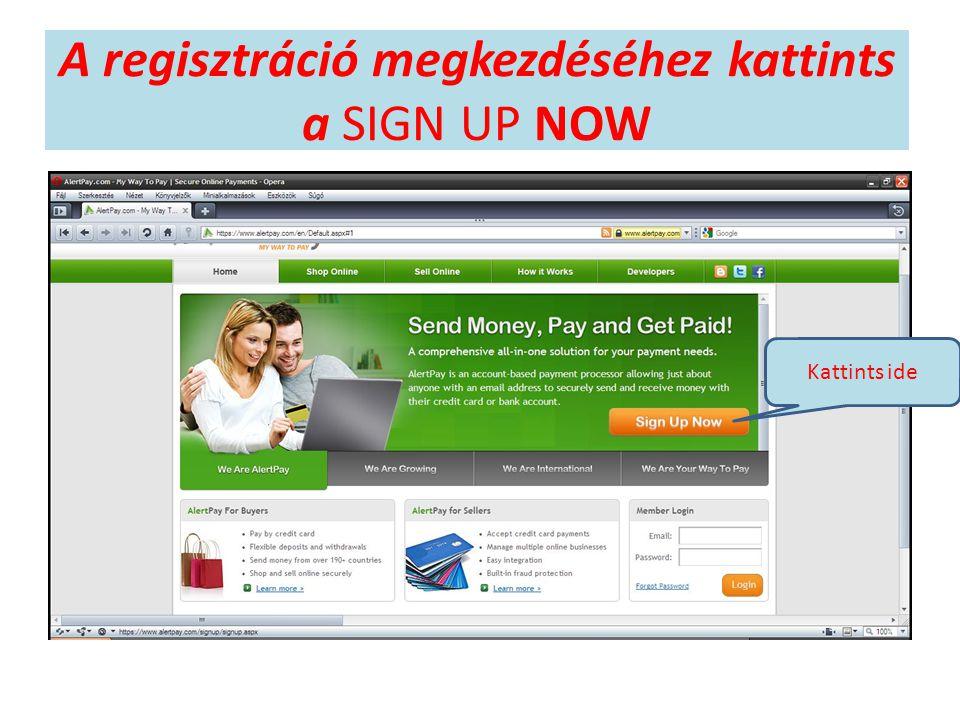 A regisztráció megkezdéséhez kattints a SIGN UP NOW Kattints ide