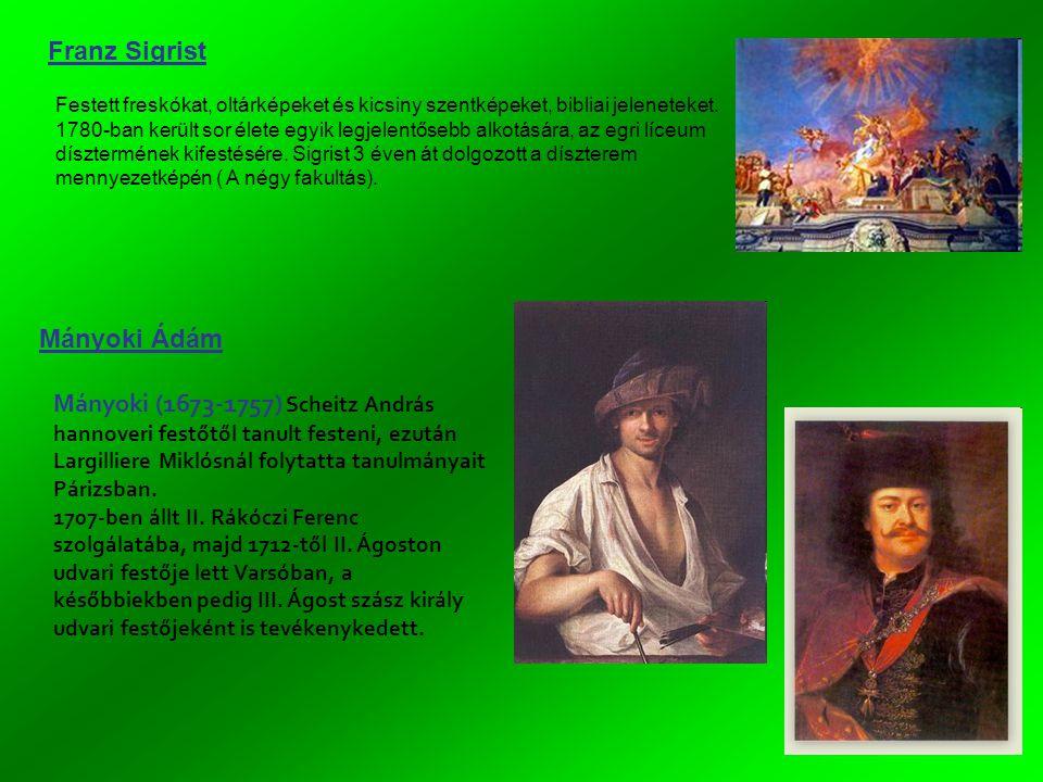 Franz Sigrist Mányoki Ádám Mányoki (1673-1757) Scheitz András hannoveri festőtől tanult festeni, ezután Largilliere Miklósnál folytatta tanulmányait Párizsban.