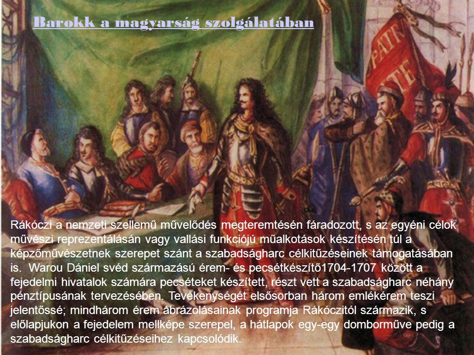 Barokk a magyarság szolgálatában Rákóczi a nemzeti szellemű művelődés megteremtésén fáradozott, s az egyéni célok művészi reprezentálásán vagy vallási funkciójú műalkotások készítésén túl a képzőművészetnek szerepet szánt a szabadságharc célkitűzéseinek támogatásában is.