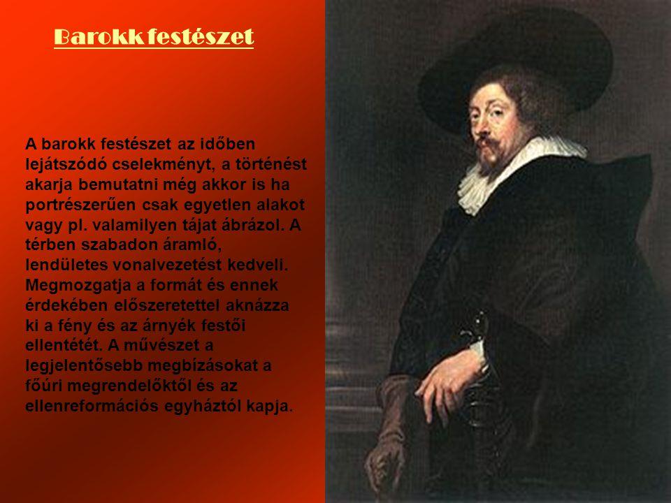 Barokk festészet A barokk festészet az időben lejátszódó cselekményt, a történést akarja bemutatni még akkor is ha portrészerűen csak egyetlen alakot vagy pl.