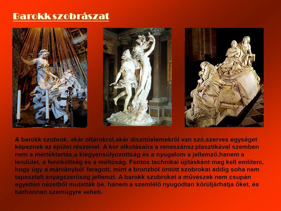 Barokk szobrászat A barokk szobrok, akár oltárokról,akár díszítőelemekről van szó,szerves egységet képeznek az épület részeivel.