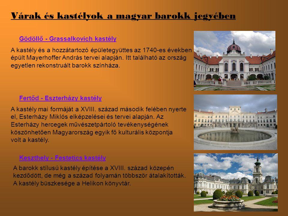 Várak és kastélyok a magyar barokk jegyében Gödöllő - Grassalkovich kastély Fertőd - Eszterházy kastély Keszthely - Festetics kastély A kastély és a hozzátartozó épületegyüttes az 1740-es években épült Mayerhoffer András tervei alapján.