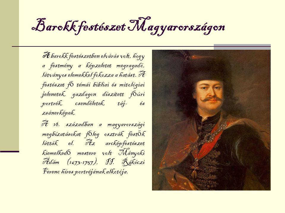 Barokk festészet Magyarországon A barokk festészetben elvárás volt, hogy a festmény a képzeletet megragadó, látványos elemekkel fokozza a hatást.
