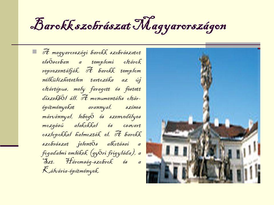 Barokk szobrászat Magyarországon A magyarországi barokk szobrászatot els ő sorban a templomi oltárok reprezentálják. A barokk templom nélkülözhetetlen