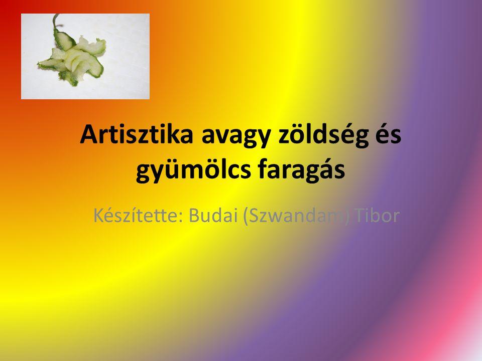 Artisztika avagy zöldség és gyümölcs faragás Készítette: Budai (Szwandam) Tibor
