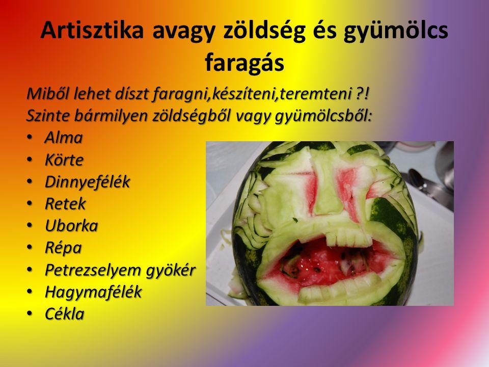 Artisztika avagy zöldség és gyümölcs faragás Miből lehet díszt faragni,készíteni,teremteni ?! Szinte bármilyen zöldségből vagy gyümölcsből: Alma Alma