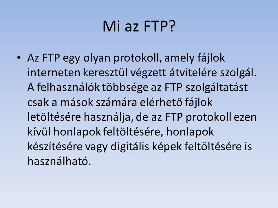 Mi az FTP? Az FTP egy olyan protokoll, amely fájlok interneten keresztül végzett átvitelére szolgál. A felhasználók többsége az FTP szolgáltatást csak