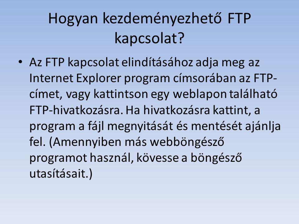 Hogyan kezdeményezhető FTP kapcsolat? Az FTP kapcsolat elindításához adja meg az Internet Explorer program címsorában az FTP- címet, vagy kattintson e