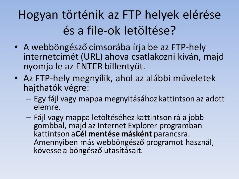 Hogyan történik az FTP helyek elérése és a file-ok letöltése? A webböngésző címsorába írja be az FTP-hely internetcímét (URL) ahova csatlakozni kíván,