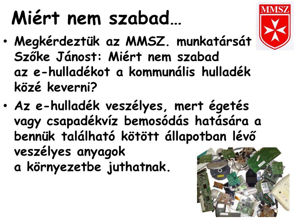 Miért nem szabad… Megkérdeztük az MMSZ. munkatársát Szőke Jánost: Miért nem szabad az e-hulladékot a kommunális hulladék közé keverni? Az e-hulladék v