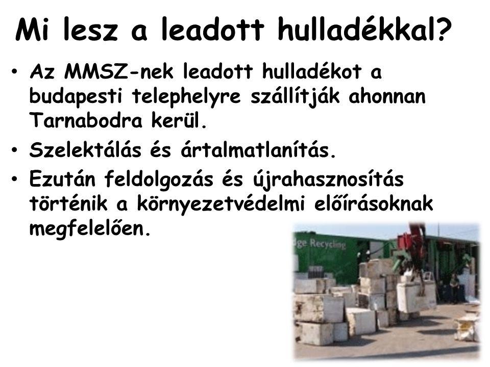 Mi lesz a leadott hulladékkal? Az MMSZ-nek leadott hulladékot a budapesti telephelyre szállítják ahonnan Tarnabodra kerül. Szelektálás és ártalmatlaní