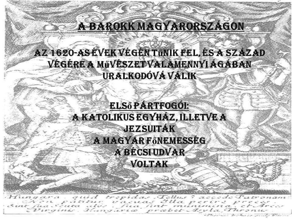 A barokk Magyarországon az 1620-as évek végén t ű nik fel, és a század végére a m ű vészet valamennyi ágában uralkodóvá válik Els ő pártfogói: a katol