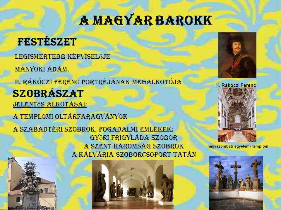 A magyar barokk Festészet Legismertebb képvisel ő je Mányoki Ádám, II. Rákóczi Ferenc portréjának megalkotója II. Rákóczi Ferenc szobrászat Jelent ő s