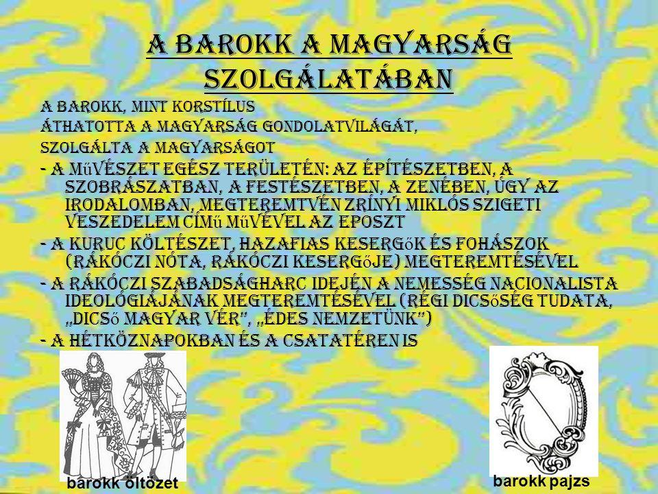 A barokk a magyarság szolgálatában A barokk, mint korstílus áthatotta a magyarság gondolatvilágát, szolgálta a magyarságot - a m ű vészet egész terüle