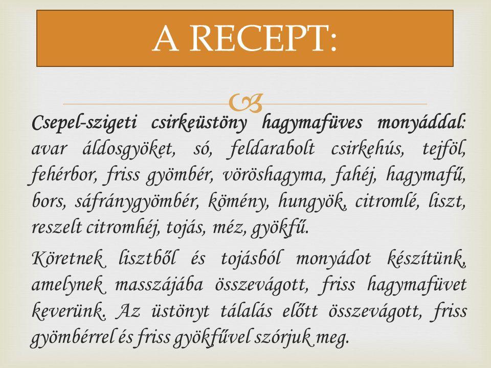  Csepel-szigeti csirkeüstöny hagymafüves monyáddal: avar áldosgyöket, só, feldarabolt csirkehús, tejföl, fehérbor, friss gyömbér, vöröshagyma, fahéj,