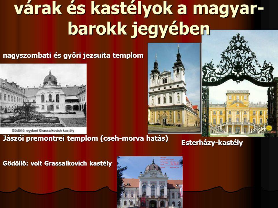 várak és kastélyok a magyar- barokk jegyében Gödöllő: volt Grassalkovich kastély Esterházy-kastély Jászói premontrei templom (cseh-morva hatás) nagyszombati és győri jezsuita templom