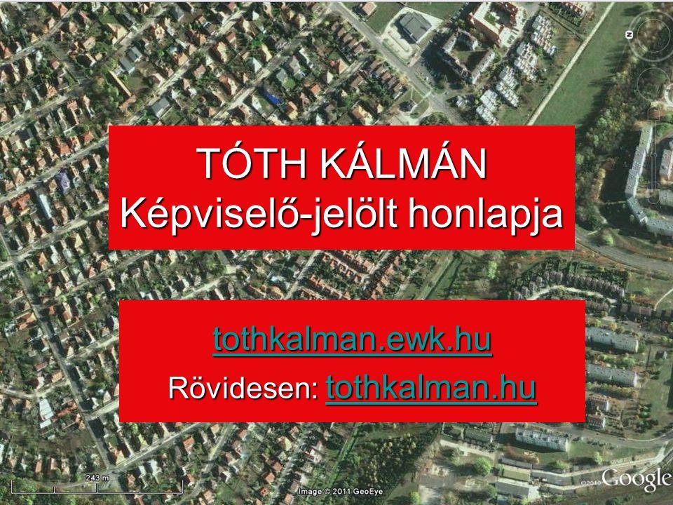 TÓTH KÁLMÁN Képviselő-jelölt honlapja tothkalman.ewk.hu Rövidesen: tothkalman.hu tothkalman.hu