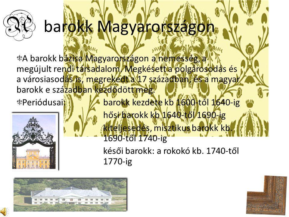 A barokk Magyarországon A barokk bázisa Magyarországon a nemesség, a megújult rendi társadalom. Megkésett a polgárosodás és a városiasodás is, megreke