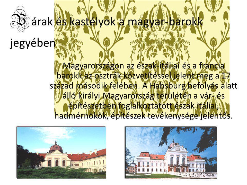 V árak és kastélyok a magyar-barokk jegyében Magyarországon az észak-itáliai és a francia barokk az osztrák közvetítéssel jelent meg a 17 század másod