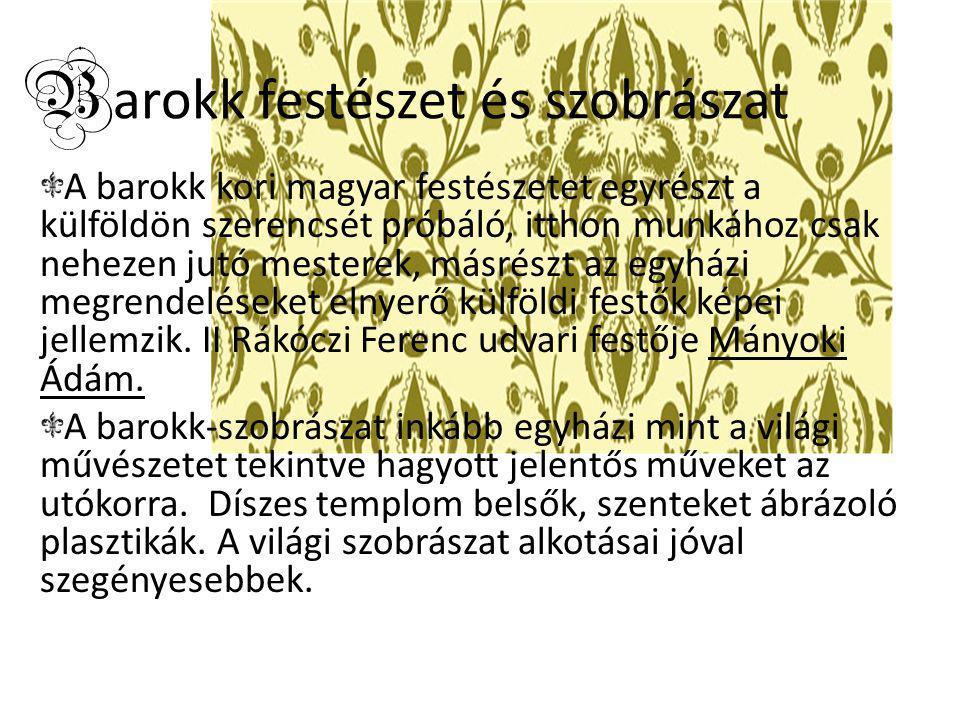 B arokk festészet és szobrászat A barokk kori magyar festészetet egyrészt a külföldön szerencsét próbáló, itthon munkához csak nehezen jutó mesterek,