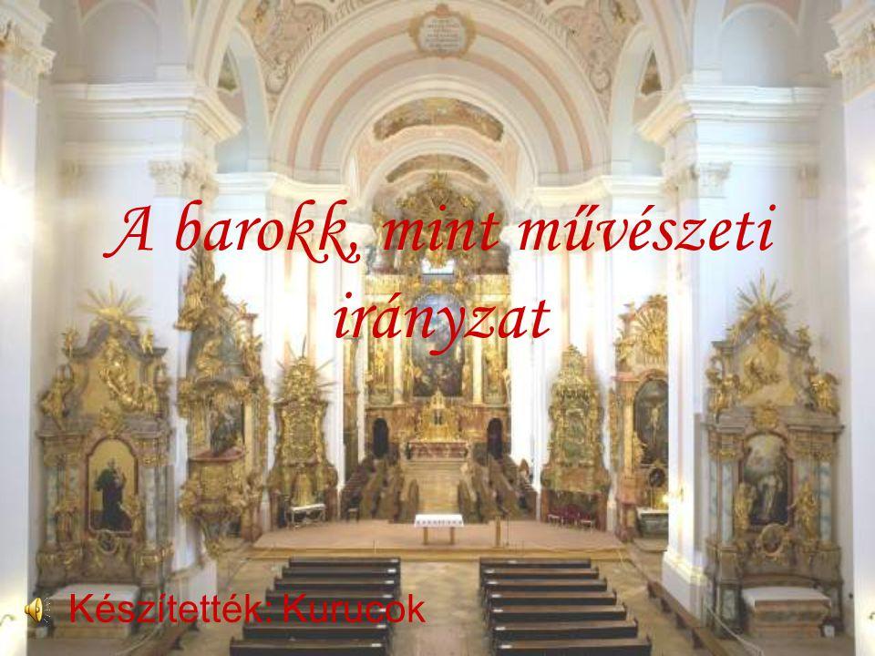 A barokk, mint művészeti irányzat Készítették: Kurucok