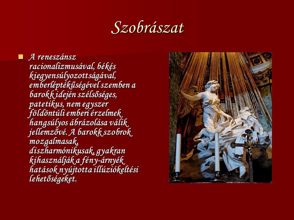 S zobrászat A reneszánsz racionalizmusával, békés kiegyensúlyozottságával, emberléptékűségével szemben a barokk idején szélsőséges, patetikus, nem egy