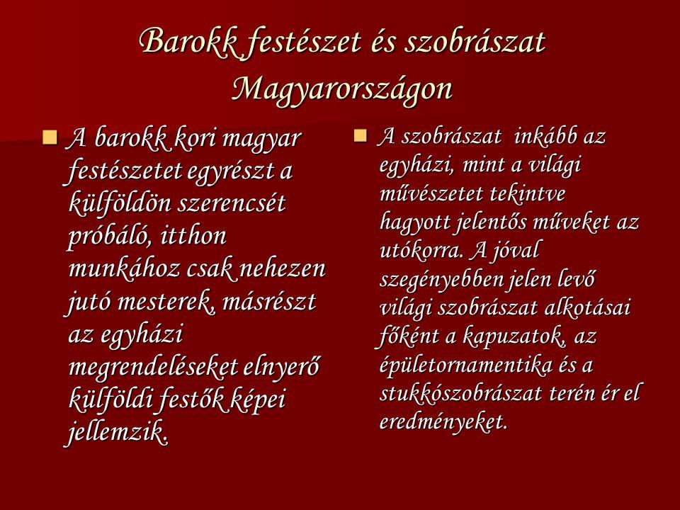 B arokk festészet és szobrászat Magyarországon A barokk kori magyar festészetet egyrészt a külföldön szerencsét próbáló, itthon munkához csak nehezen